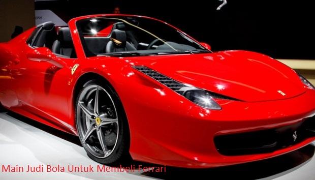Main Judi Bola Untuk Membeli Ferrari