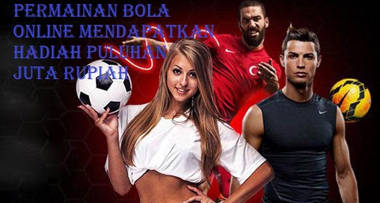 Permainan Bola Online Mendapatkan Hadiah puluhan Juta Rupiah