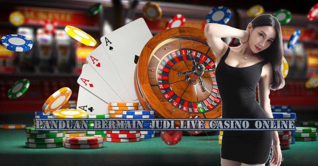 Panduan Bermain Judi Live Casino Online