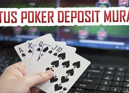 Tips Ampuh Mengaplikasikan Judi Poker Deposit Murah