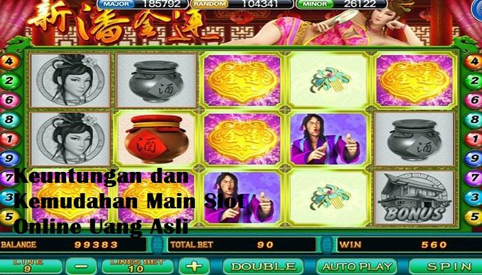 Keuntungan dan Kemudahan Bermain Judi Slot Online Uang Asli